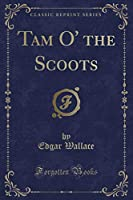 Tam O' the Scoots (Classic Reprint)