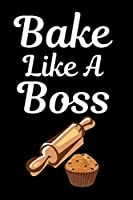 """Bake Like A Boss: Awesome Journal - 6""""x 9"""" 120 Blank Lined Pages Diary Notebook - Great Appreciation Gift"""