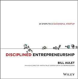 Disciplined Entrepreneurship: 24 Steps to a Successful Startup by [Aulet, Bill]