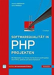 Softwarequalitaet in PHP-Projekten: Mit Fallstudien von Firmen wie Facebook und Projekten wie TYPO3, Symfony und Zend Framework