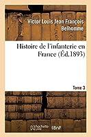 Histoire de l'Infanterie En France. Tome 3