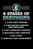 6 Stages of Debugging: 120 Pages I 6x9 I Weekly Planner I Funny Software Engineering, Coder & Hacker Gifts