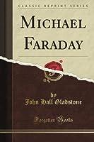 Michael Faraday (Classic Reprint)