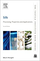 Silk, Second Edition: Processing, Properties and Applications (The Textile Institute Book Series)