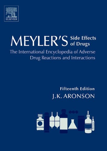 Meyler's Side Effects of Drugs 15E: The International Encyclopedia of Adverse Drug Reactions and Interactions