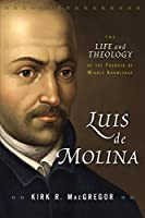 Luis de Molina: The Life and Theology of the Founder of Middle Knowledge【洋書】 [並行輸入品]