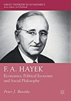 F. A. Hayek: Economics, Political Economy and Social Philosophy (Great Thinkers in Economics)