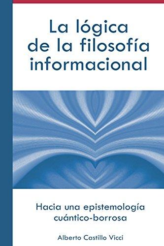 La lógica de la filosofía informacional (Spanish Edition)
