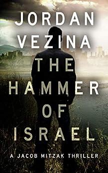 The Hammer Of Israel (A Jacob Mitzak Thriller Book 1) by [Vezina, Jordan]