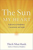 The Sun My Heart: Reflections on Mindfulness, Concentration, and Insight by Thich Nhat Hanh(2006-02-09)