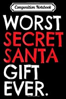 Composition Notebook: Worst Secret Santa Gift Christmas Funny White Elephant  Journal/Notebook Blank Lined Ruled 6x9 100 Pages