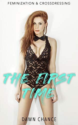 The First Time: Crossdressing & Feminization (English Edition)