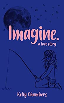 Imagine. A Love Story. by [Chambers, Kelly]