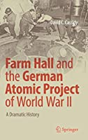 Farm Hall and the German Atomic Project of World War II: A Dramatic History