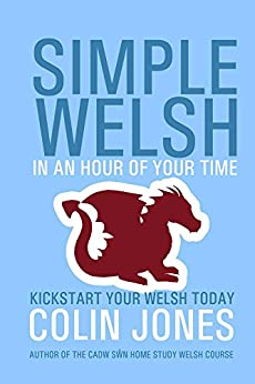 [Jones, Colin]のSimple Welsh in an Hour of Your Time: Kickstart Your Welsh Today (English Edition)