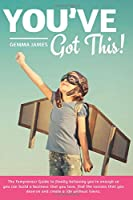 You've Got This!: The Fempreneur Guide To Finally Believing You're Enough So You Can Build A Business That You Love, Find The Success That You Deserve And Create A Life Without Limits