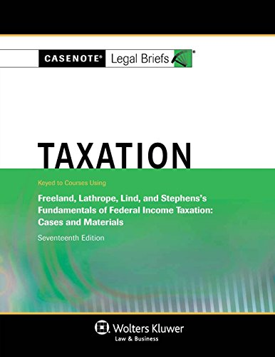 Download Taxation: Keyed to Courses Using Freeland, Lathrope, Lind, and Stephens's Fundamentals of Federal Income Taxation: Cases and Materials (Casenote Legal Briefs) 1454845465