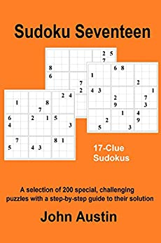 Sudoku Seventeen: A selection of 200 special, challenging puzzles with a step-by-step guide to their solution by [Austin, John]
