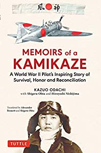 Memoirs of a Kamikaze: A World War II Pilot's Inspiring Story of Survival, Honor and Reconciliation (English Edition)