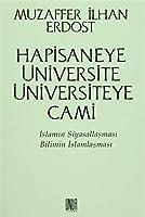 Hapisaneye Üniversite Üniversiteye Cami Islamin Siyasallasmasi Bilimin Islamlasmasi