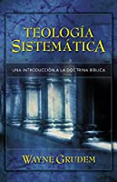 Teologia Sistematica/ Systematic Theology: Introduccion a La Doctrina Biblica/ an Introduction to Biblical Doctrine