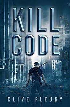 Kill Code: A Dystopian Science Fiction Novel by [Fleury, Clive]