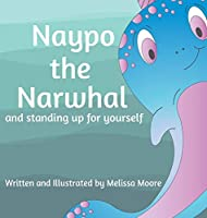 Naypo the Narwhal: and standing up for yourself