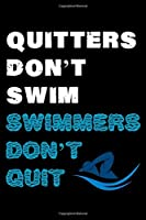 """Quitters Don't Swim Swimmers Don't Quit: Log Book for Swimming Lovers 