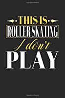This is Roller Skating I don't play: Dot Grid 6x9 Dotted Notebook, Diary and Bullet Journal with 120 Pages Funny Gift for Roller Skating Fans and Coaches