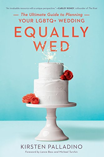 Equally Wed: The Ultimate Guide to Planning Your LGBTQ+ Wedding (English Edition)