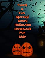 Funny & Fun Spooky Scary Halloween Notebook For Kids: The Perfect Happy Trick or Treat Gift Idea For Children, Gifts,Novelty, Stocking Stuffer Ideas, 8.5x11College Ruled, White Paper, Glossy Cover