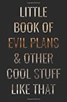 Little Book Of Evil Plans & Other Cool Stuff Like That Funny Office Notebook/Journal For Women/Men/Boss/Coworkers/Colleagues/Students: 6x9 inches, 100 Pages, college ruled formatting for capturing your very best ideas!