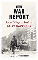 War Report: From D-Day to Berlin
