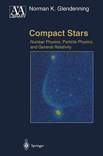Compact Stars: Nuclear Physics, Particle Physics, and General Relativity (Astronomy and Astrophysics Library)