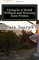 Living in a World Without and Winning from Within: An Encouragement Practice to Live By
