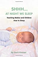Shhh... At Night We Sleep: Teaching Babies and Children How to Sleep
