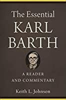 The Essential Karl Barth: A Reader and Commentary