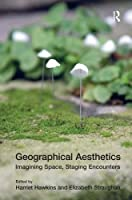 Geographical Aesthetics: Imagining Space, Staging Encounters