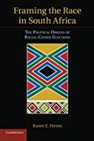 Framing the Race in South Africa: The Political Origins of Racial Census Elections (Cambridge Studies in Comparative Politics) by Karen E. Ferree(2014-01-02)