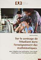 Sur le centrage de l'étudiant dans l'enseignement des mathématiques: avec l'algèbre par ordinateur. Une étude empirique sur l'introduction du CAS.