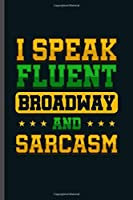 """I Speak fluent Broadway and Sarcasm: Cool Broadway Design Sayings Blank Journal For Family occasional Gift  (6""""x9"""") Lined Notebook to write in"""