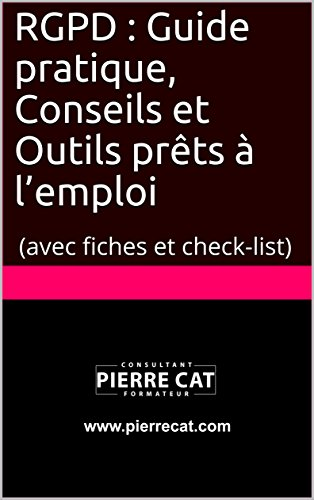 RGPD : Guide pratique, Conseils et Outils prêts à l'emploi: (avec fiches et check-list) (French Edition)