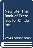 New Life: The Book of Exercises for Childbirth