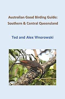 Australian Good Birding Guide: Southern & Central Queensland by [Wnorowski, Ted, Wnorowski, Alex]