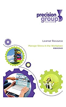 Manage Stress in the Workplace: BSBWOR403 by [(Australia) Pty Ltd, Precision Group]