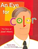 An Eye for Color The Story of Josef Albers