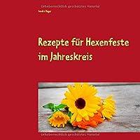 Rezepte fuer Hexenfeste im Jahreskreis: Zuckerfrei & Vegan