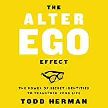The Alter Ego Effect: Defeat the Enemy, Unlock Your Heroic Self, and Start Kicking Ass