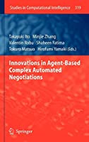 Innovations in Agent-Based Complex Automated Negotiations (Studies in Computational Intelligence)