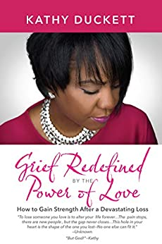 Grief Redefined by the Power of Love: How to Gain Strength After a Devastating Loss by [Duckett, Kathy]